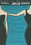 With Friends Like These - Sally Koslow, Amanda Ronconi