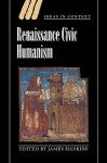 Renaissance Civic Humanism: Reappraisals and Reflections - James Hankins, Quentin Skinner