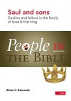 People in the Bible Saul and Sons: Decline and Fallout in the Family of Israels First King - Brian H. Edwards
