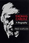 Thomas Carlyle: A Biography - Fred Kaplan