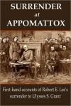 Surrender at Appomattox: First-hand Accounts of Robert E. Lee's Surrender to Ulysses S. Grant - Ulysses S. Grant, Philip Henry Sheridan, James Longstreet, Wesley Merritt, John Gibbon