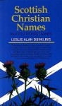 Scottish Christian Names: A.To Z.Of First Names - Leslie Dunkling