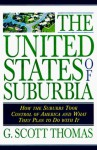 The United States of Suburbia: How the Suburbs Took Control of America and What They Plan to Do With It - G. Scott Thomas