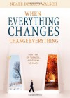 When Everything Changes, Change Everything: In a Time of Turmoil, A Pathway to Peace - Neale Donald Walsch