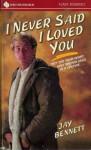 I Never Said I Loved You - Jay Bennett