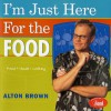I'm Just Here for the Food: Food + Heat = Cooking - Alton Brown