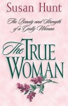 The True Woman: The Beauty and Strength of a Godly Woman - Susan Hunt