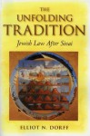 The Unfolding Tradition: Jewish Law After Sinai - Elliot N. Dorff
