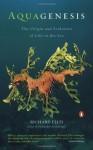 Aquagenesis: The Origin and Evolution of Life in the Sea - Richard Ellis