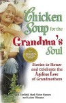 Chicken Soup for the Grandma's Soul: Stories to Honor and Celebrate the Ageless Love of Grandmothers (Chicken Soup for the Soul) - Jack Canfield, Mark Victor Hansen, LeAnn Thieman
