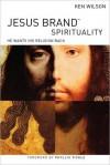 Jesus Brand Spirituality: He Wants His Religion Back - Ken Wilson