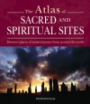 Atlas of Sacred and Spiritual Sites: Discover Places of Mystical Power from Around the World - Keith Tutt, David Douglas