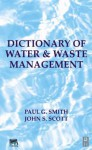 Dictionary of Water and Waste Management - Paul Smith, John Scott
