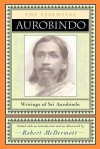 The Essential Aurobindo - Śrī Aurobindo, Robert A. McDermott