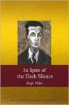 In Spite of the Dark Silence - Jorge Volpi, Olivia Maciel (Translator)