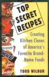 Top Secret Recipes: Creating Kitchen Clones of America's Favorite Brand-Name Foods (Penguin Viking Plume General Books) - Todd Wilbur