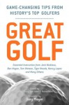 Great Golf: Essential Tips from History's Top Golfers - Danny Peary, Allen F. Richardson, Gary Player