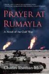 Prayer at Rumayla: A Novel of the Gulf War - Charles Sheehan-Miles
