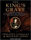 The King's Grave: The Discovery of Richard III's Lost Burial Place and the Clues It Holds - Philippa Langley, Michael Jones, Corrie James