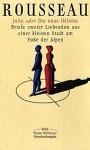 Julie oder Die neue Heloise: Briefe zweier Liebenden aus einer kleinen Stadt am Fuße der Alpen - Jean-Jacques Rousseau