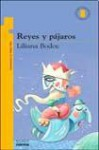 Reyes y pájaros - Liliana Bodoc