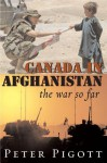 Canada in Afghanistan: The War So Far - Peter Pigott