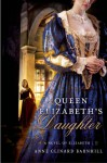 Queen Elizabeth's Daughter: A Novel of Elizabeth I - Anne Clinard Barnhill