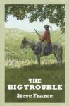 The Big Trouble: A Western Trio - Steve Frazee