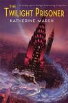 The Twilight Prisoner - Katherine Marsh