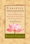 Creative Visualization: Use the Power of Your Imagination to Create What You Want in Your life (Cards) - Shakti Gawain