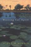 Waiting for April - Scott Morris