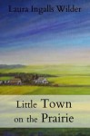 Little Town on the Prairie (The Little House on the Prairie) - Laura Ingalls Wilder