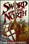 Sword of the North: A Novel - Richard White