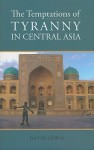The Temptations of Tyranny in Central Asia - David Lewis