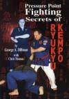 Pressure Point Fighting Secrets of Ryukyu Kempo - George A. Dillman, Chris Thomas