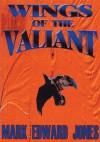 Wings of the Valiant - Mark Jones