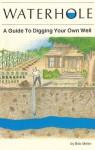 Waterhole: How to Dig Your Own Well - Bob Mellin, Martha Weston