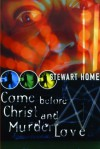 Come Before Christ and Murder Love - Stewart Home