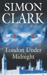 London Under Midnight - Simon Clark, Simon Clarke