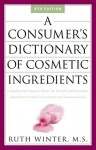 A Consumer's Dictionary of Cosmetic Ingredients: Complete Information About the Harmful and Desirable Ingredients in Cosmetics and Cosmeceuticals - Ruth Winter