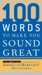 100 Words to Make You Sound Great - American Heritage Dictionaries, American Heritage Dictionaries