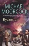 Byzantium Endures - Michael Moorcock