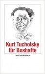 Kurt Tucholsky für Boshafte - Kurt Tucholsky