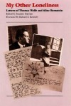 My Other Loneliness: Letters of Thomas Wolfe and Aline Bernstein - Suzanne Stutman, Thomas Wolfe, Aline Bernstein, Richard S. Kennedy
