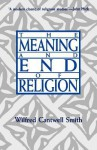 The Meaning and End of Religion - Wilfred Cantwell Smith