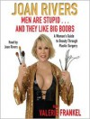 Men Are Stupid . . . And They Like Big Boobs: A Woman's Guide to Beauty Through Plastic Surgery (Audio) - Joan Rivers, Valerie Frankel