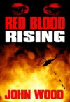Red Blood Rising - John Wood