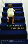 Baby Changes Everything: Embracing and Preparing for Motherhood After 35 - Beth K. Vogt, Twila Paris