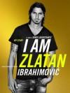 I Am Zlatan Ibrahimovic - Zlatan Ibrahimović, David Lagercrantz, Ruth Urbom