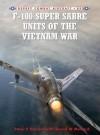 F-100 Super Sabre Units of the Vietnam War (Combat Aircraft) - Peter Davies, Rolando Ugolini, David Menard